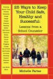 25 Ways to Keep Your Child Safe, Healthy and Successful, Michelle Farias, 1412060974