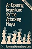 An Opening Repertoire for the Attacking Player, Raymond Keene and David N. Levy, 0713445866