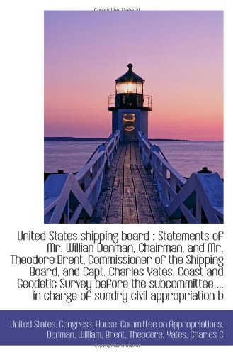 Download United States shipping board : Statements of Mr. Willian Denman, Chairman, and Mr. Theodore Brent, C pdf epub