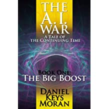 The A.I. War, Book One: The Big Boost (Tales of the Continuing Time 4)