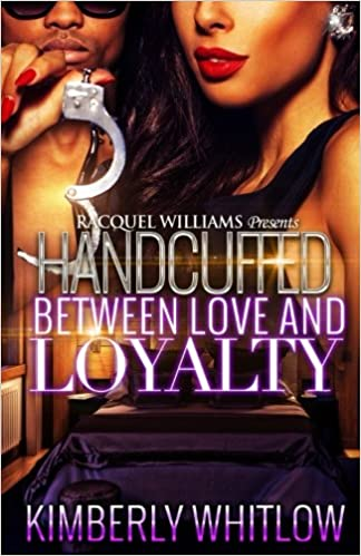 Handcuffed Between Love And Loyalty: Kimberly Whitlow: 9781542872935