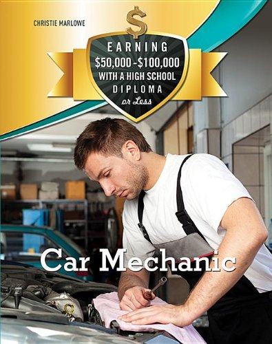 Car Mechanic (Earning $50,000 - $100,000 with a High School Diploma or Les) PDF