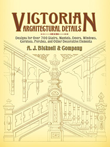Pdf Home Victorian Architectural Details: Designs for Over 700 Stairs, Mantels, Doors, Windows, Cornices, Porches, and Other Decorative Elements (Dover Architecture)