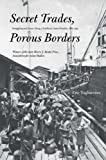 Secret Trades, Porous Borders: Smuggling and States Along a Southeast Asian Frontier, 1865-1915 (Yale Historical Publications Series)