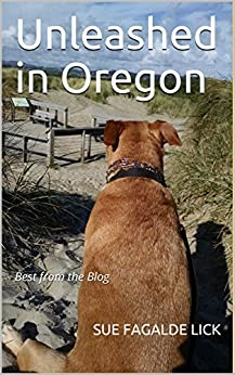 Unleashed in Oregon: Best from the Blog by [Fagalde Lick, Sue]