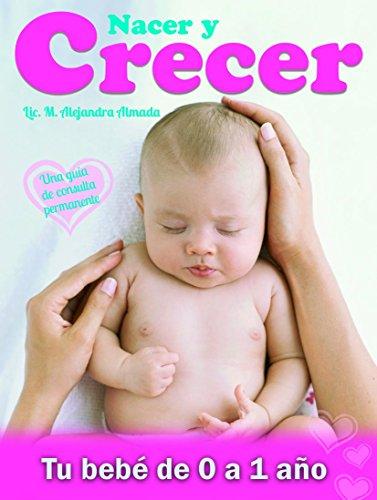 Nacer y Crecer, tu bebé de 0 a 1 año (Spanish Edition) by