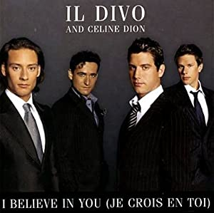 Il divo celine dion i believe in you je crois en toi music - Il divo amazon ...