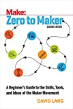 Zero to Maker: A Beginner's Guide to the Skills, Tools, and Ideas of the Maker Movement (Make: Technology on Your Time)