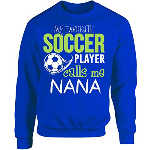 My Favorite Soccer Player Calls Me Nana - Adult Sweatshirt L Royal