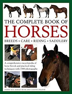 The Complete Book of Horses: Breeds, Care, Riding, Saddlery: A Comprehensive Encyclopedia Of Horse Breeds And Practical Riding Techniques With 1500 Photographs - Fully Updated