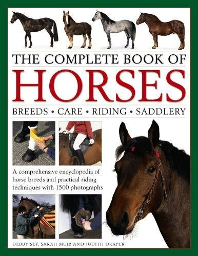 The Complete Book of Horses: Breeds, Care, Riding, Saddlery: A Comprehensive Encyclopedia Of Horse Breeds And Practical Riding Techniques With 1500 Photographs - Fully Updated ()