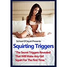 Squirting Triggers: The Secret Triggers Revealed That Will Make Any Girl Squirt For The First Time