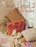 Knit 1, Purl 2 in Crochet (Annie's Attic: Crochet)