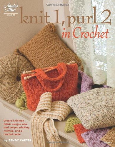 Crochet Annies Attic - Knit 1, Purl 2 in Crochet (Annie's Attic: Crochet)