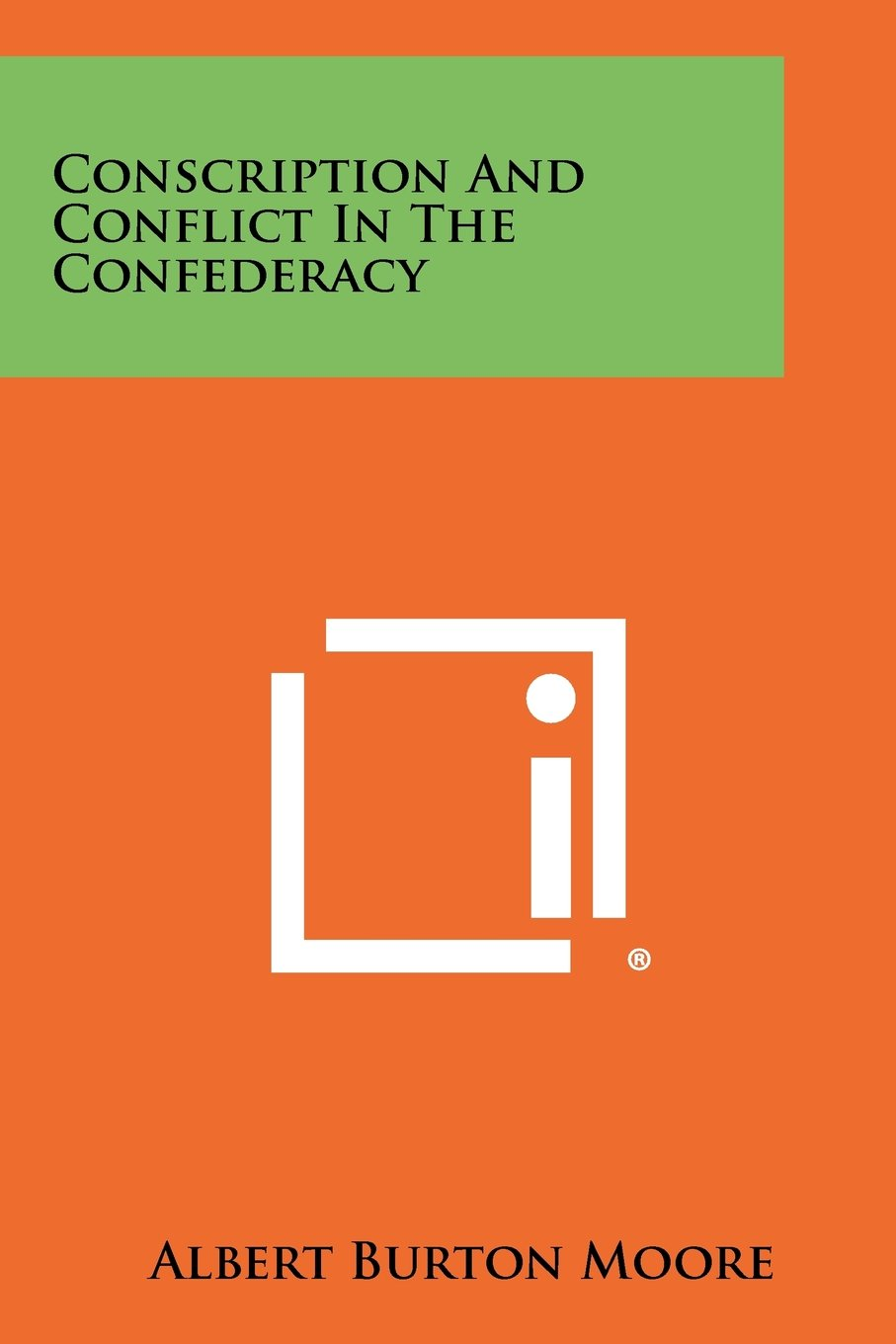conscription and conflict in the confederacy albert burton moore conscription and conflict in the confederacy albert burton moore 9781258384845 com books