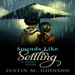 Sounds Like Settling: A Short Story: Ten Thousand Words or Less, Book 2 | Justin M. Johnson