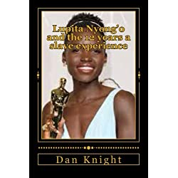 Lupita Nyong'o and the 12 years a slave experience: Slavery has got to be hell especially when you know freedom (Kings and Queens forced to be slaves permanently) (Volume 1)