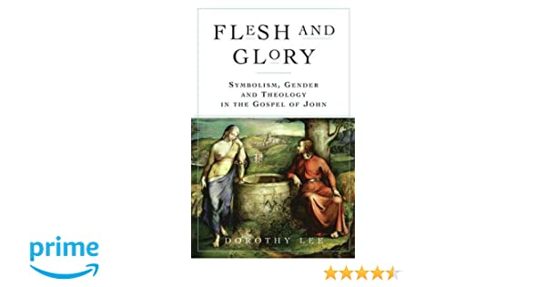 Flesh And Glory Symbolism Gender And Theology In The Gospel Of