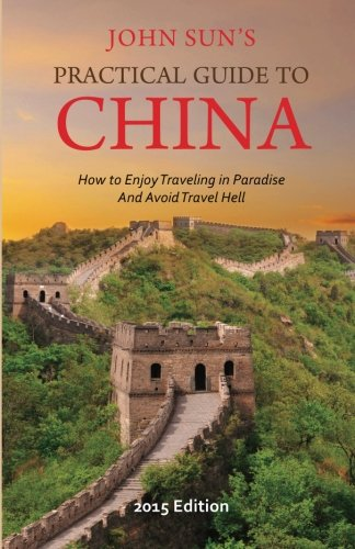 A Practical Guide to My China: How to Enjoy Traveling in Paradise and Avoid Travel Hell