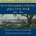 Slavery and the Coming of the Civil War: 1831 - 1861: The Drama of American History Audiobook by Christopher Collier, James Lincoln Collier Narrated by Jim Manchester