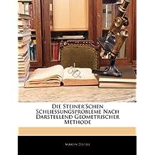 Die Steiner'schen Schliessungsprobleme Nach Darstellend Geometrischer Methode