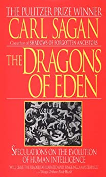 The Dragons of Eden: Speculations on the Evolution of Human Intelligence by [Sagan, Carl]