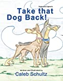 Keela and Capone's Take That Dog Back!, Caleb Schultz, 1477237186