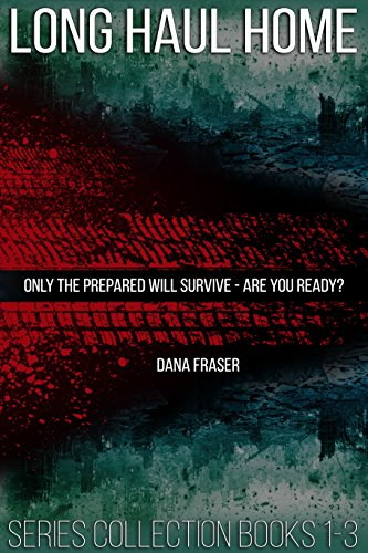 Long Haul Home Collection (A Post-Apocalyptic Dystopian Thriller): Series Books 1-3 by [Fraser, Dana]