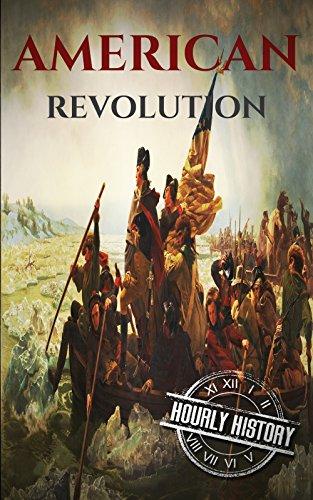 American Revolution: A History From Beginning to End (George Washington - Benjamin Franklin - Benedict Arnold - John Hancock - Thomas Jefferson - Lafayette) (One Hour History Revolution Book 2)
