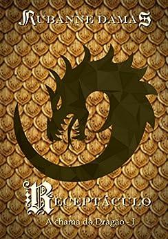 Receptáculo (A chama do Dragão Livro 1) por [Damas, Rubanne]