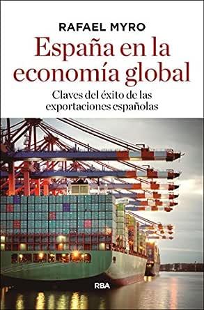 España en la economía global: Claves del éxito de las exportaciones españolas eBook: Myro, Rafael: Amazon.es: Tienda Kindle