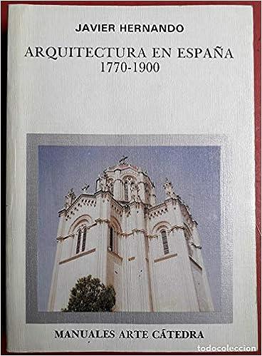 Arquitectura en España : 1770-1900 Manuales arte Cátedra: Amazon.es: Hernando, Javier: Libros
