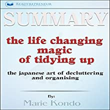 Summary: The Life-Changing Magic of Tidying Up: The Japanese Art of Decluttering and Organizing Audiobook by Readtrepreneur Publishing Narrated by Vanessa Moyen