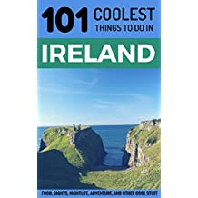 Ireland: Ireland Travel Guide: 101 Coolest Things to Do in Ireland (Budget Travel Ireland, Backpacking Ireland, Dublin, Cork, Galway, Kerry, Belfast)