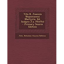 Vita B. Joannis Nepomuceni Martyris, Ed. Scalpro J.a. Pfeffel - Primary Source Edition (Italian Edition)