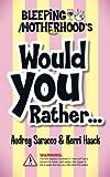Bleeping Motherhood's Would You Rather...