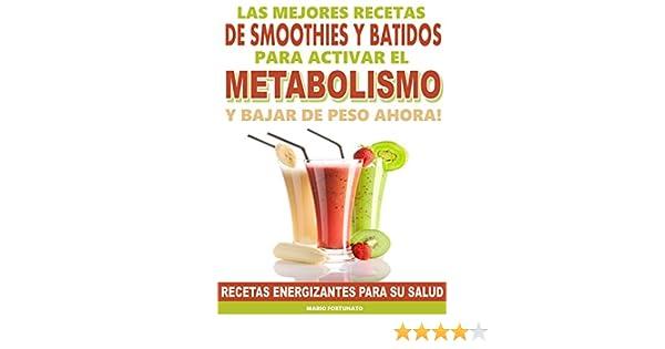 Las Mejores Recetas de Smoothies y Batidos Para Activar el Metabolismo y Bajar de Peso Ahora: Recetas Energizantes Para su Salud (Spanish Edition) - Kindle ...