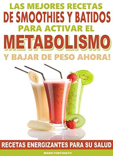 Las Mejores Recetas de Smoothies y Batidos Para Activar el Metabolismo y Bajar de Peso Ahora