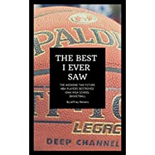 The Best I Ever Saw: The true story of the weekend two future NBA players combined to destroy Iowa High School basketball forever