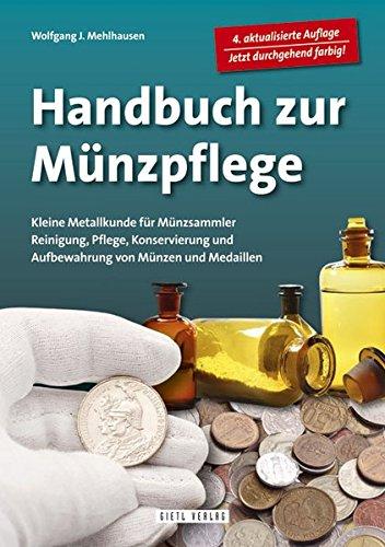 Handbuch Münzpflege: Kleine Metallkunde für Münzsammler. Reinigung, Pflege, Konservierung und Aufbewahrung von Münzen und Medaillen