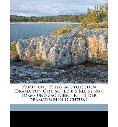 Download Kampf Und Krieg Im Deutschen Drama Von Gottsched Bis Kleist, Zur Form- Und Sachgeschichte Der Dramatischen Dichtung (Paperback)(German) - Common pdf