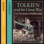 Tolkien and the Great War: The Threshold of Middle-earth | John Garth
