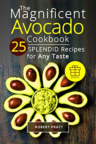 The Magnificent Avocado Cookbook: 25 Splendid Recipes for Any Taste (Superfoods for Best Health Book 3)