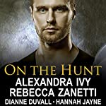 On the Hunt | Dianne Duvall,Alexandra Ivy,Hannah Jayne,Rebecca Zanetti