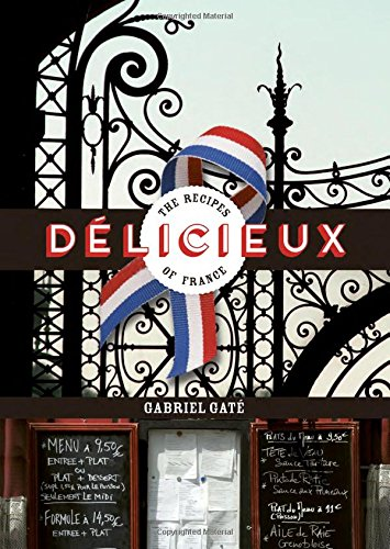 Delicieux: The Recipes of France by Gabriel Gate