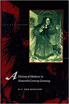 A History of Madness in Sixteenth-Century Germany by H. C. Midelfort (2000-08-01)