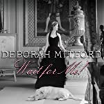 Wait for Me!: Memoirs | Deborah Mitford Duchess of Devonshire