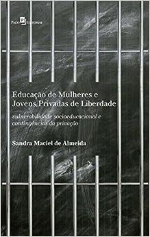 Book Educação De Mulheres E Jovens Privadas De Liberdade: Vulnerabilidade Socioeducacional E Contingências Da Privação