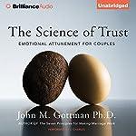 The Science of Trust: Emotional Attunement for Couples | John M. Gottman Ph.D.