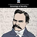 A Macat Analysis of Friedrich Nietzsche's On the Genealogy of Morality | Don Berry